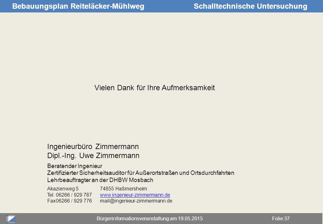 Bürgerinformationsveranstaltung am 19.05.2015Folie 37 Bebauungsplan Reiteläcker-MühlwegSchalltechnische Untersuchung Vielen Dank für Ihre Aufmerksamke