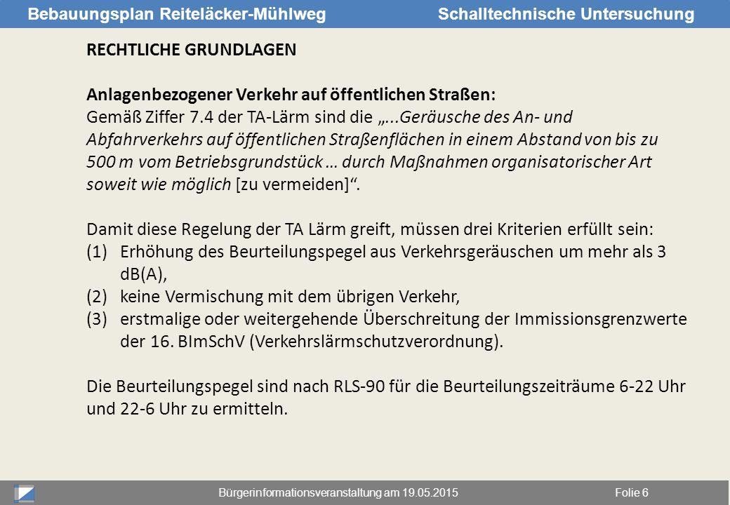 Bürgerinformationsveranstaltung am 19.05.2015Folie 6 Bebauungsplan Reiteläcker-MühlwegSchalltechnische Untersuchung RECHTLICHE GRUNDLAGEN Anlagenbezog