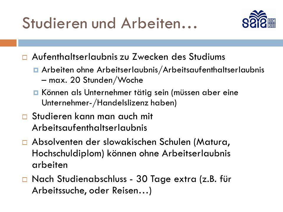Studieren und Arbeiten…  Aufenthaltserlaubnis zu Zwecken des Studiums  Arbeiten ohne Arbeitserlaubnis/Arbeitsaufenthaltserlaubnis – max. 20 Stunden/