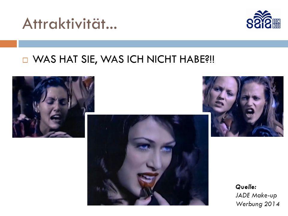Attraktivität...  WAS HAT SIE, WAS ICH NICHT HABE?!! Quelle: JADE Make-up Werbung 2014