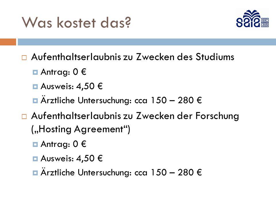 Was kostet das?  Aufenthaltserlaubnis zu Zwecken des Studiums  Antrag: 0 €  Ausweis: 4,50 €  Ärztliche Untersuchung: cca 150 – 280 €  Aufenthalts