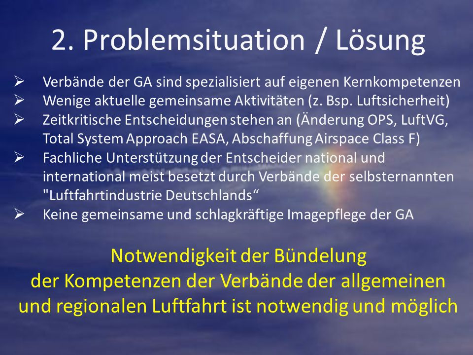2. Problemsituation / Lösung  Verbände der GA sind spezialisiert auf eigenen Kernkompetenzen  Wenige aktuelle gemeinsame Aktivitäten (z. Bsp. Luftsi
