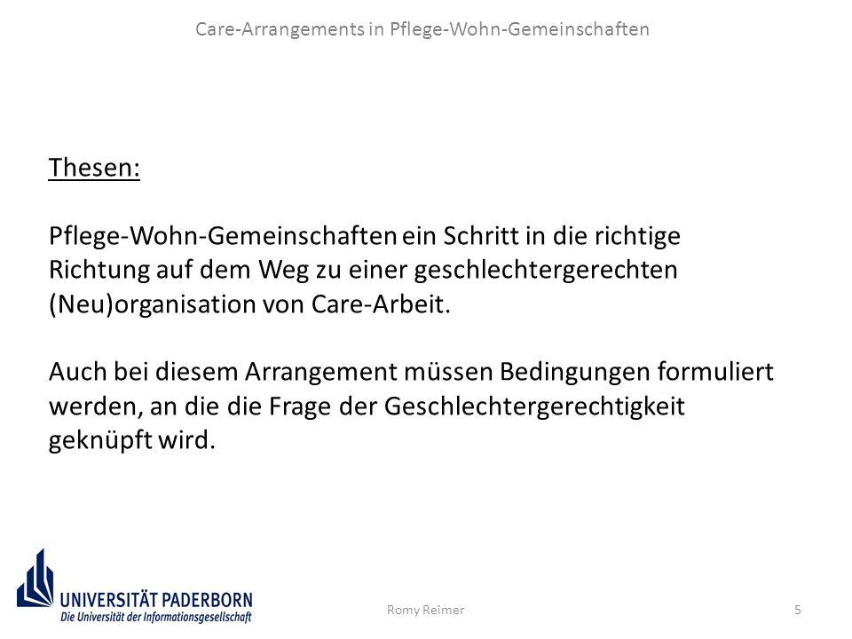 5 Care-Arrangements in Pflege-Wohn-Gemeinschaften Romy Reimer Thesen: Pflege-Wohn-Gemeinschaften ein Schritt in die richtige Richtung auf dem Weg zu e