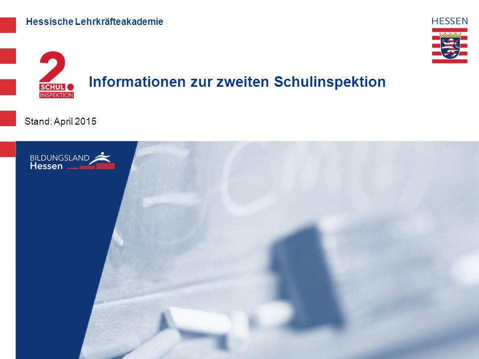 Hessische Lehrkräfteakademie Informationen zur zweiten Schulinspektion Stand: April 2015