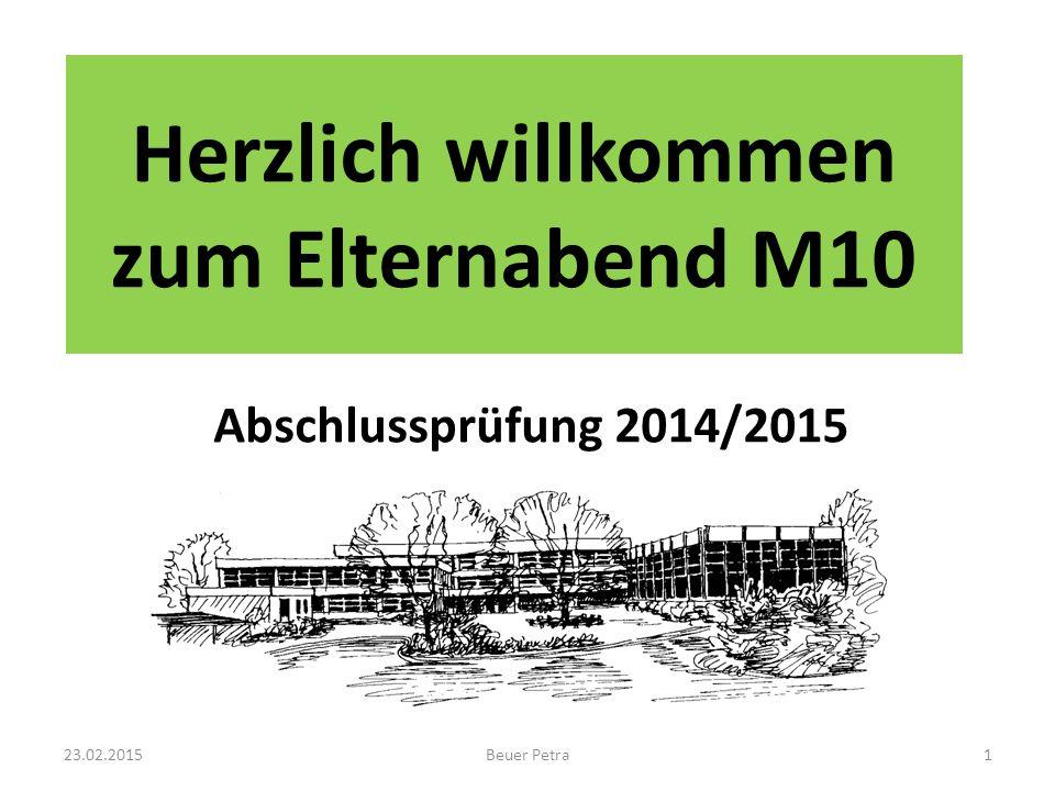 Herzlich willkommen zum Elternabend M10 Abschlussprüfung 2014/2015 23.02.2015Beuer Petra1