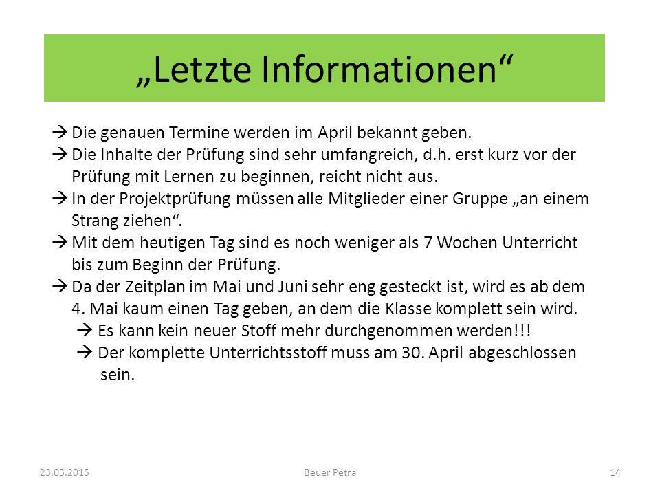 """""""Letzte Informationen"""" 23.03.2015Beuer Petra14  Die genauen Termine werden im April bekannt geben.  Die Inhalte der Prüfung sind sehr umfangreich, d"""