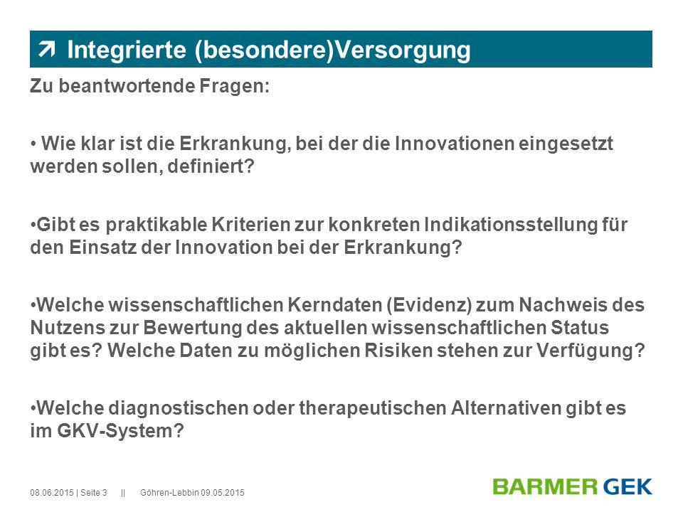 || 08.06.2015Göhren-Lebbin 09.05.2015| Seite 3  Integrierte (besondere)Versorgung Zu beantwortende Fragen: Wie klar ist die Erkrankung, bei der die Innovationen eingesetzt werden sollen, definiert.