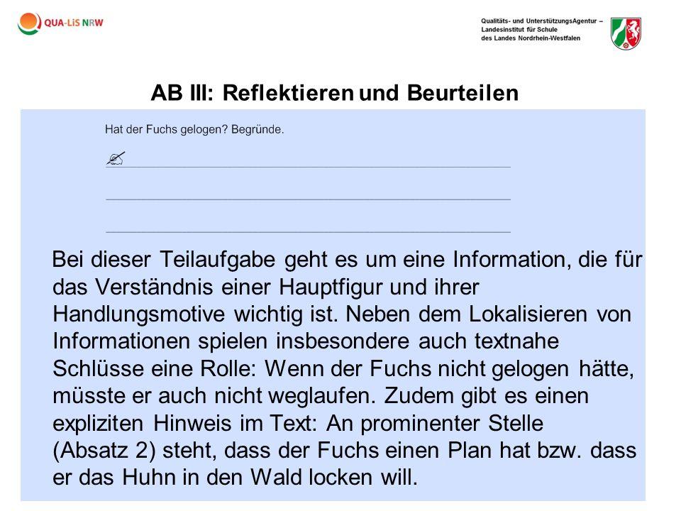AB III: Reflektieren und Beurteilen Bei dieser Teilaufgabe geht es um eine Information, die für das Verständnis einer Hauptfigur und ihrer Handlungsmo