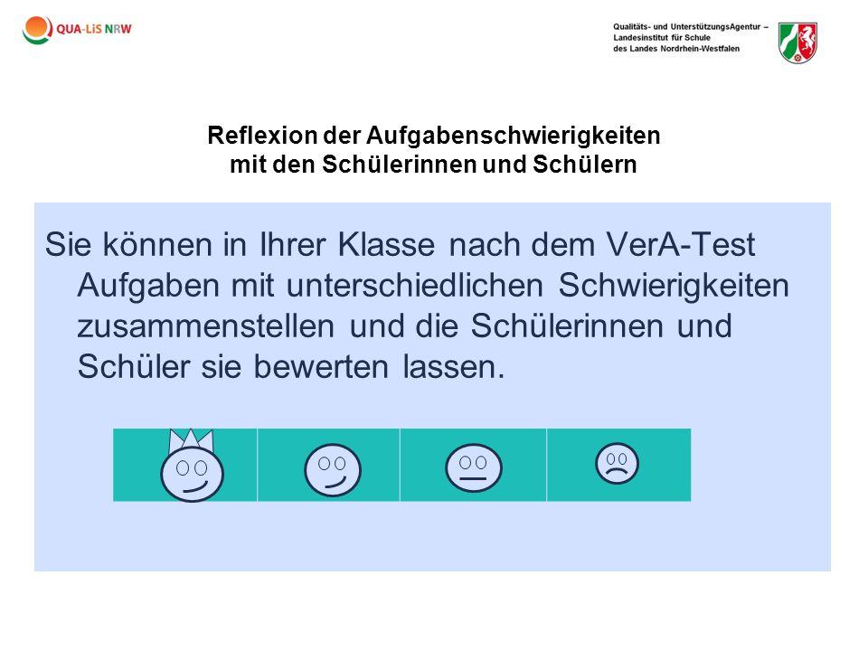 Reflexion der Aufgabenschwierigkeiten mit den Schülerinnen und Schülern Sie können in Ihrer Klasse nach dem VerA-Test Aufgaben mit unterschiedlichen S