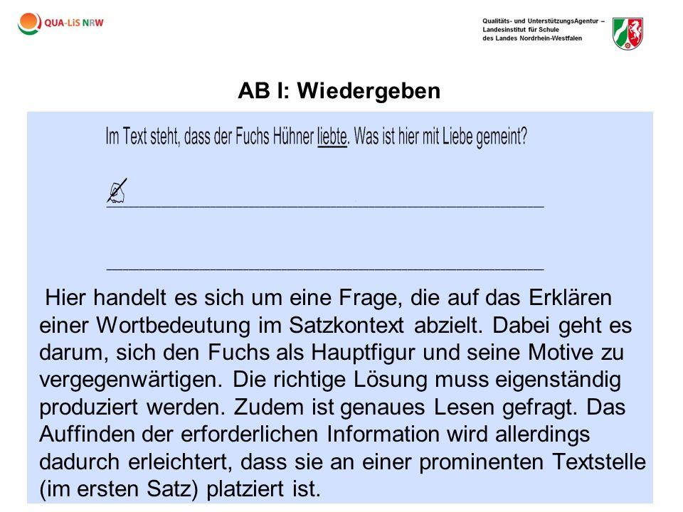 AB I: Wiedergeben Hier handelt es sich um eine Frage, die auf das Erklären einer Wortbedeutung im Satzkontext abzielt. Dabei geht es darum, sich den