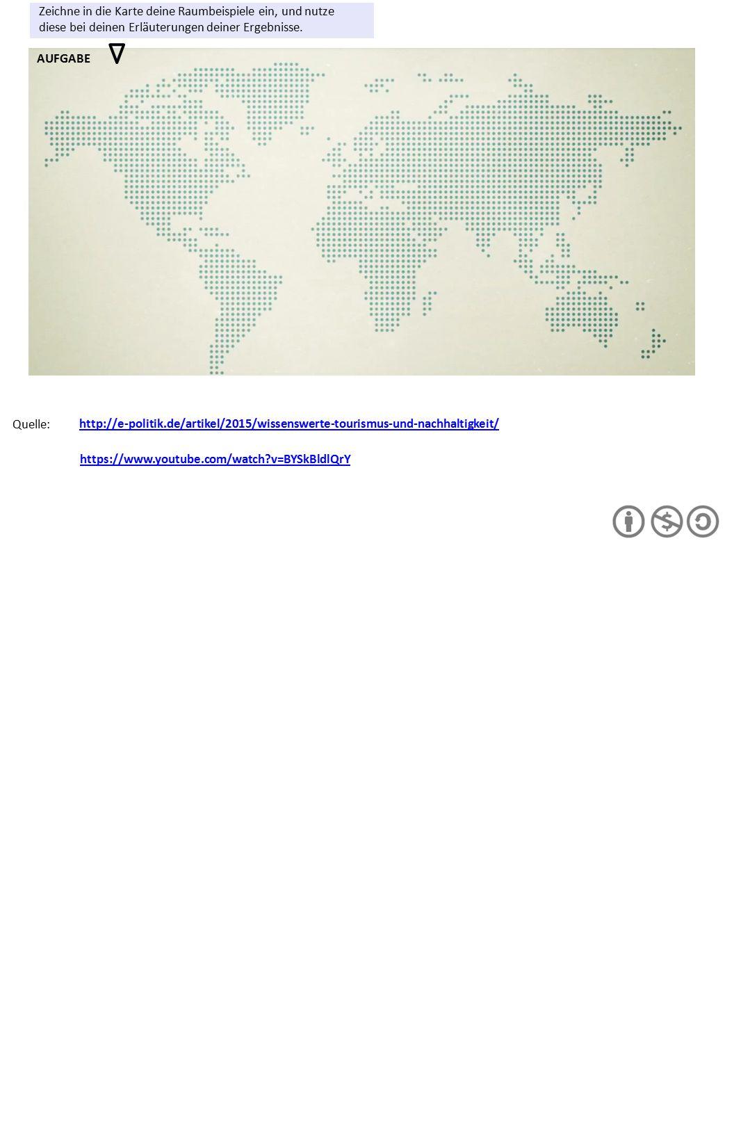 http://e-politik.de/artikel/2015/wissenswerte-tourismus-und-nachhaltigkeit/ Quelle: https://www.youtube.com/watch?v=BYSkBldlQrY AUFGABE Zeichne in die