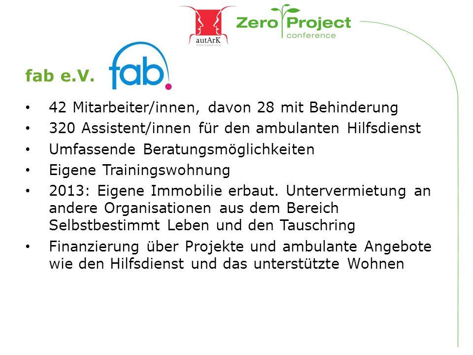 fab e.V. 42 Mitarbeiter/innen, davon 28 mit Behinderung 320 Assistent/innen für den ambulanten Hilfsdienst Umfassende Beratungsmöglichkeiten Eigene Tr