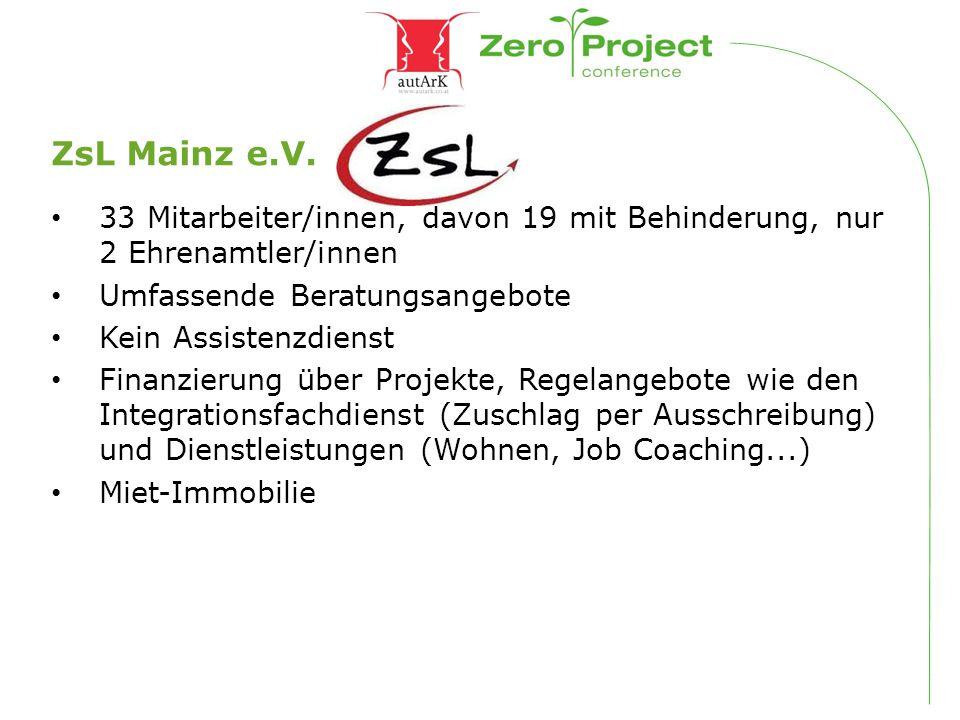 ZsL Mainz e.V. 33 Mitarbeiter/innen, davon 19 mit Behinderung, nur 2 Ehrenamtler/innen Umfassende Beratungsangebote Kein Assistenzdienst Finanzierung