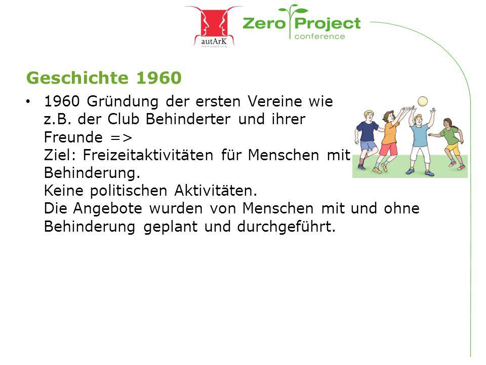 Geschichte 1960 1960 Gründung der ersten Vereine wie z.B. der Club Behinderter und ihrer Freunde => Ziel: Freizeitaktivitäten für Menschen mit Behinde