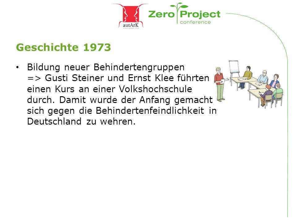 Geschichte 1973 Bildung neuer Behindertengruppen => Gusti Steiner und Ernst Klee führten einen Kurs an einer Volkshochschule durch. Damit wurde der An