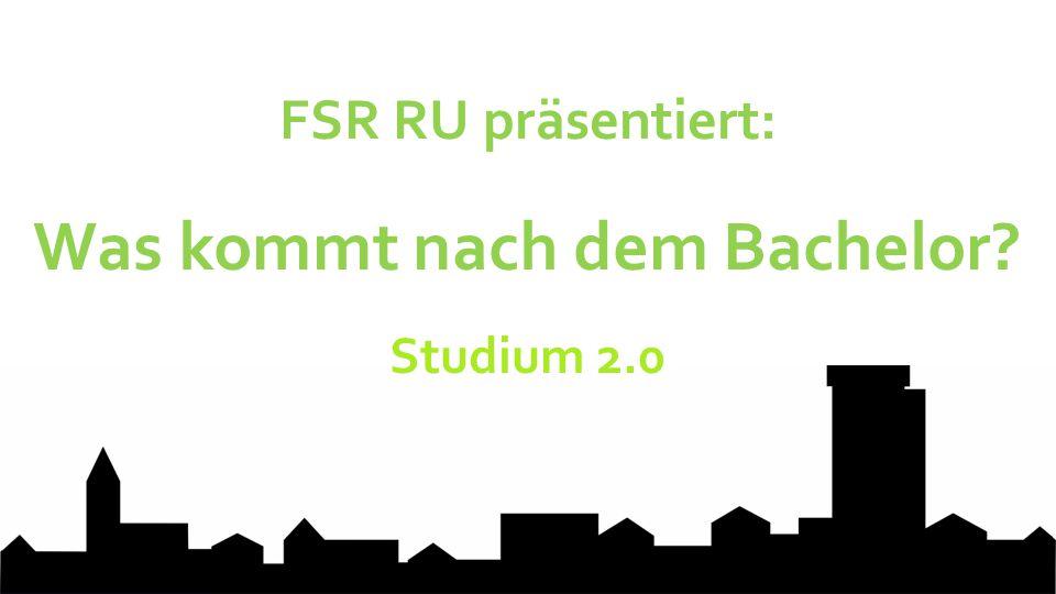 Was kommt nach dem Bachelor? Studium 2.0 FSR RU präsentiert: