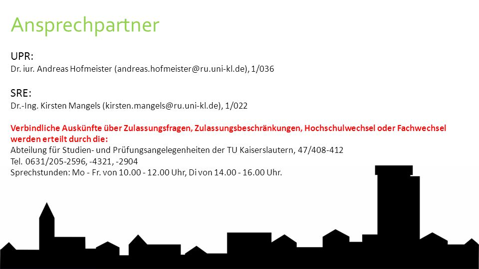 UPR: Dr. iur. Andreas Hofmeister (andreas.hofmeister@ru.uni-kl.de), 1/036 SRE: Dr.-Ing.