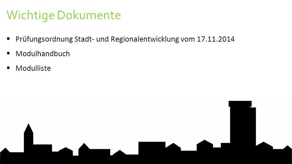 Wichtige Dokumente  Prüfungsordnung Stadt- und Regionalentwicklung vom 17.11.2014  Modulhandbuch  Modulliste