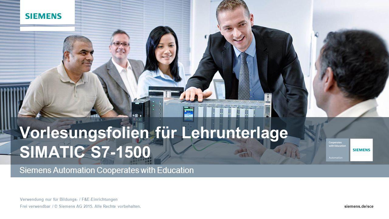 Frei verwendbar / © Siemens AG 2015. Alle Rechte vorbehalten.siemens.de/sce Vorlesungsfolien für Lehrunterlage SIMATIC S7-1500 Siemens Automation Coop