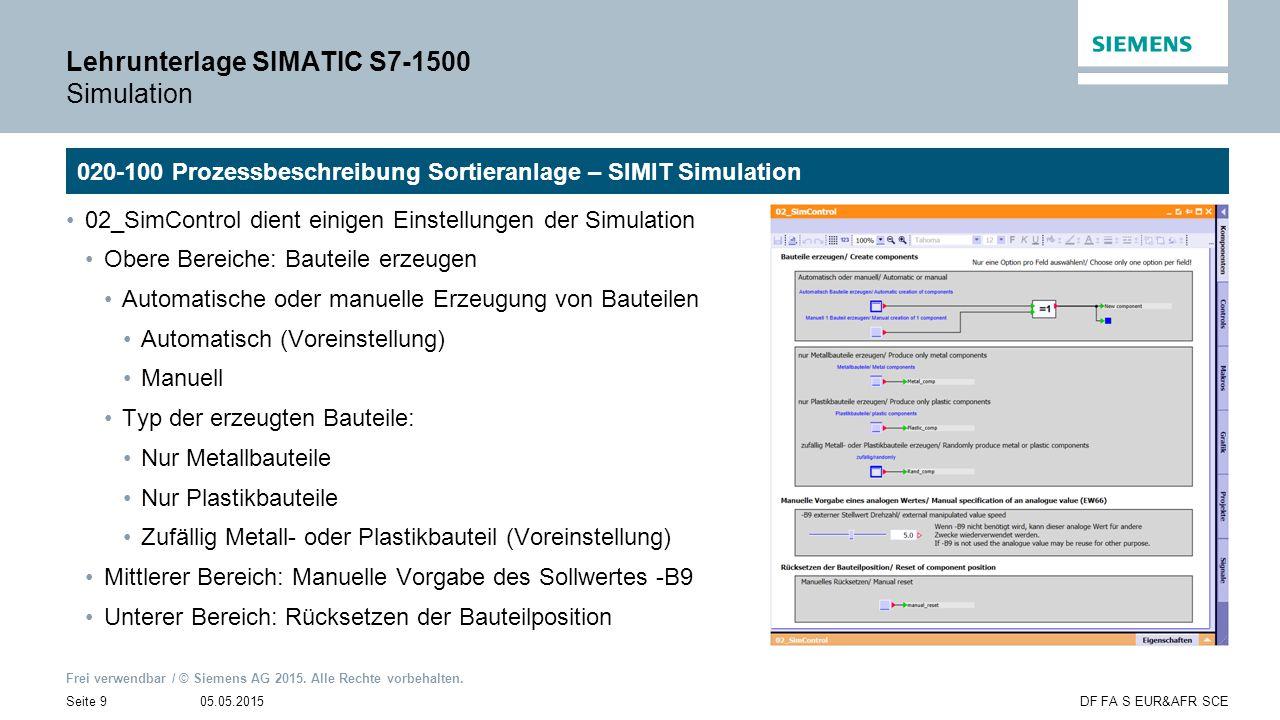 Frei verwendbar / © Siemens AG 2015. Alle Rechte vorbehalten. 05.05.2015Seite 9DF FA S EUR&AFR SCE Lehrunterlage SIMATIC S7-1500 Simulation 020-100 Pr