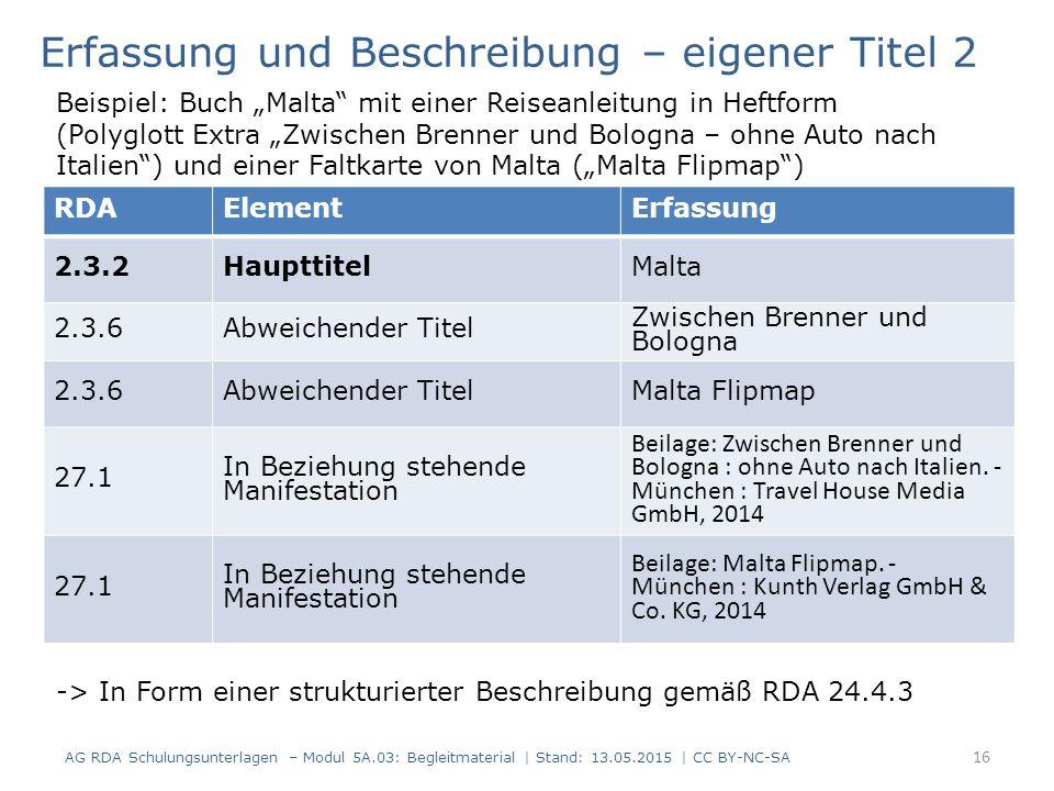 AG RDA Schulungsunterlagen – Modul 5A.03: Begleitmaterial | Stand: 13.05.2015 | CC BY-NC-SA RDAElementErfassung 2.3.2HaupttitelMalta 2.3.6Abweichender