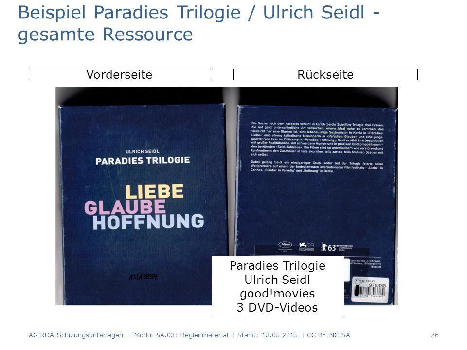 AG RDA Schulungsunterlagen – Modul 5A.03: Begleitmaterial | Stand: 13.05.2015 | CC BY-NC-SA VorderseiteRückseite Beispiel Paradies Trilogie / Ulrich S