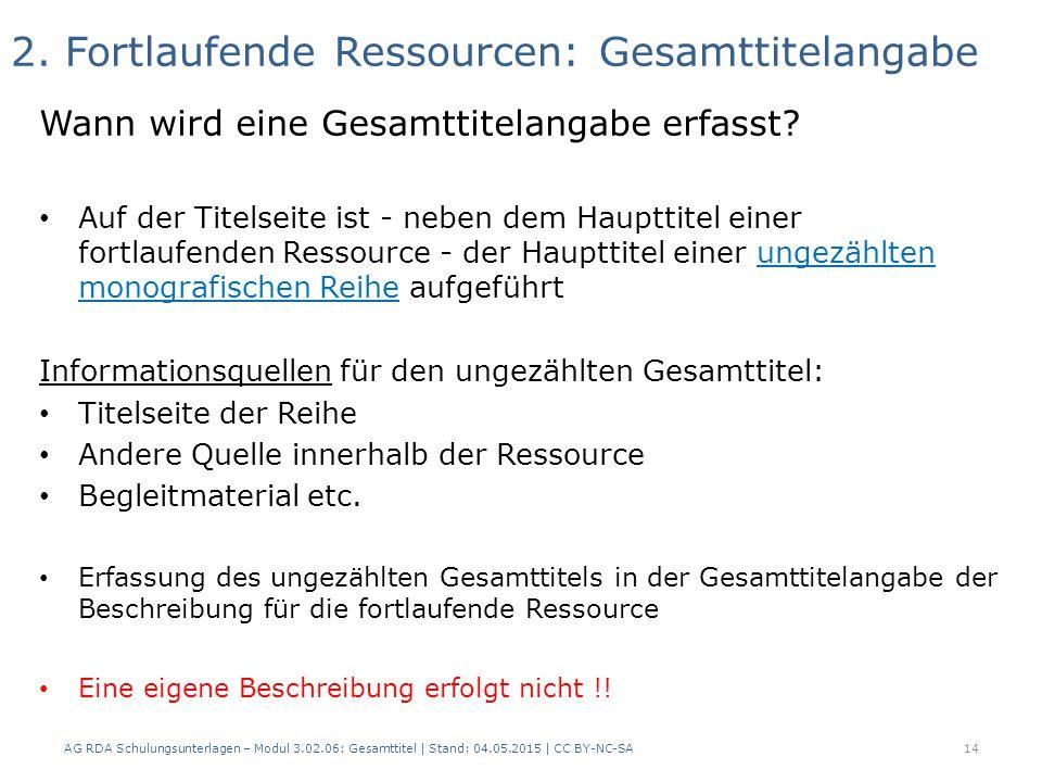 2. Fortlaufende Ressourcen: Gesamttitelangabe Wann wird eine Gesamttitelangabe erfasst? Auf der Titelseite ist - neben dem Haupttitel einer fortlaufen