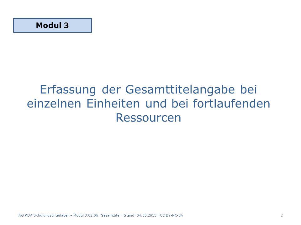 Erfassung der Gesamttitelangabe bei einzelnen Einheiten und bei fortlaufenden Ressourcen Modul 3 2 AG RDA Schulungsunterlagen – Modul 3.02.06: Gesamtt