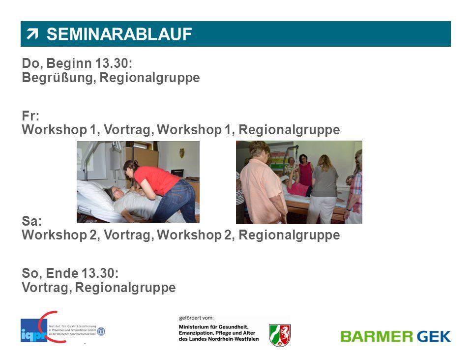 || BARMER GEK | Abteilung 1150 | Dr. Nicole Wassiljew & Juliane Diekmann  SEMINARABLAUF Do, Beginn 13.30: Begrüßung, Regionalgruppe Fr: Workshop 1, V