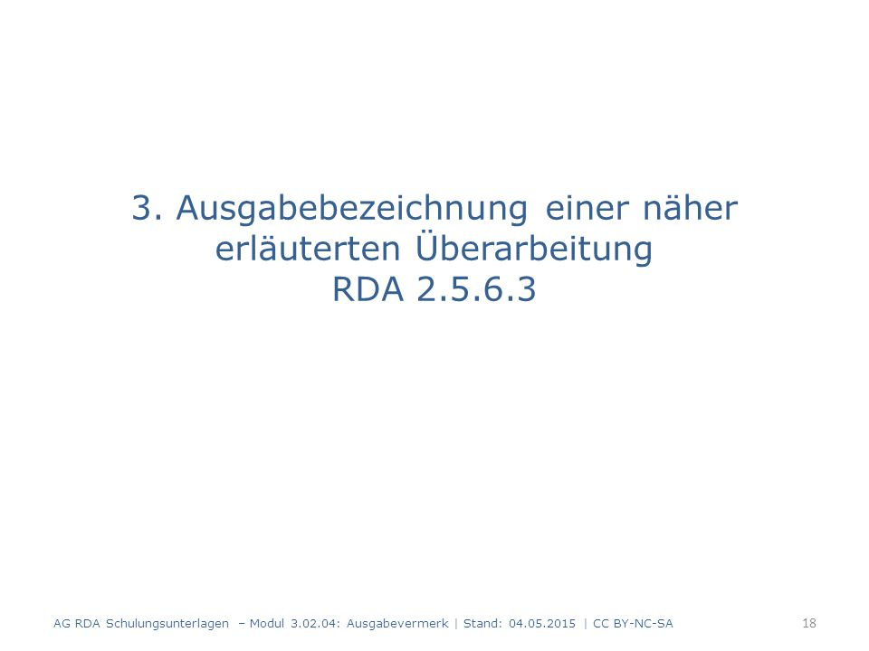3. Ausgabebezeichnung einer näher erläuterten Überarbeitung RDA 2.5.6.3 AG RDA Schulungsunterlagen – Modul 3.02.04: Ausgabevermerk | Stand: 04.05.2015