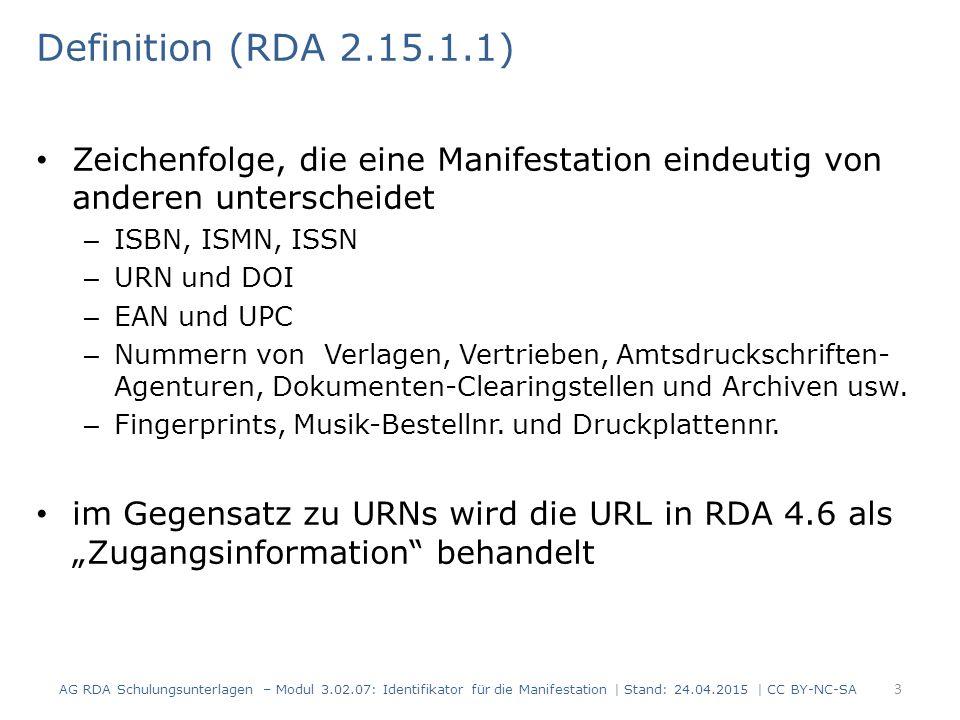 Definition (RDA 2.15.1.1) Zeichenfolge, die eine Manifestation eindeutig von anderen unterscheidet – ISBN, ISMN, ISSN – URN und DOI – EAN und UPC – Nummern von Verlagen, Vertrieben, Amtsdruckschriften- Agenturen, Dokumenten-Clearingstellen und Archiven usw.