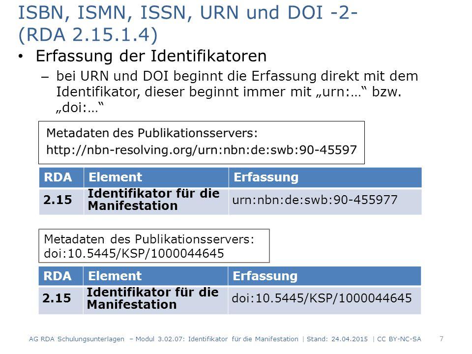 """ISBN, ISMN, ISSN, URN und DOI -2- (RDA 2.15.1.4) Erfassung der Identifikatoren – bei URN und DOI beginnt die Erfassung direkt mit dem Identifikator, dieser beginnt immer mit """"urn:… bzw."""