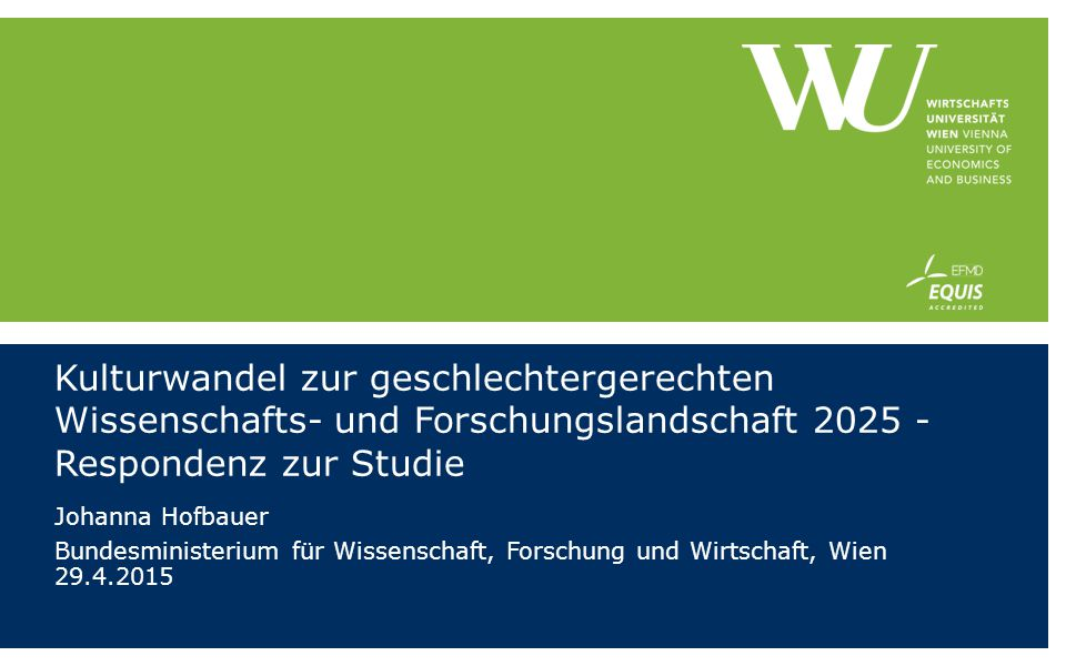 Kulturwandel zur geschlechtergerechten Wissenschafts- und Forschungslandschaft 2025 - Respondenz zur Studie Johanna Hofbauer Bundesministerium für Wissenschaft, Forschung und Wirtschaft, Wien 29.4.2015