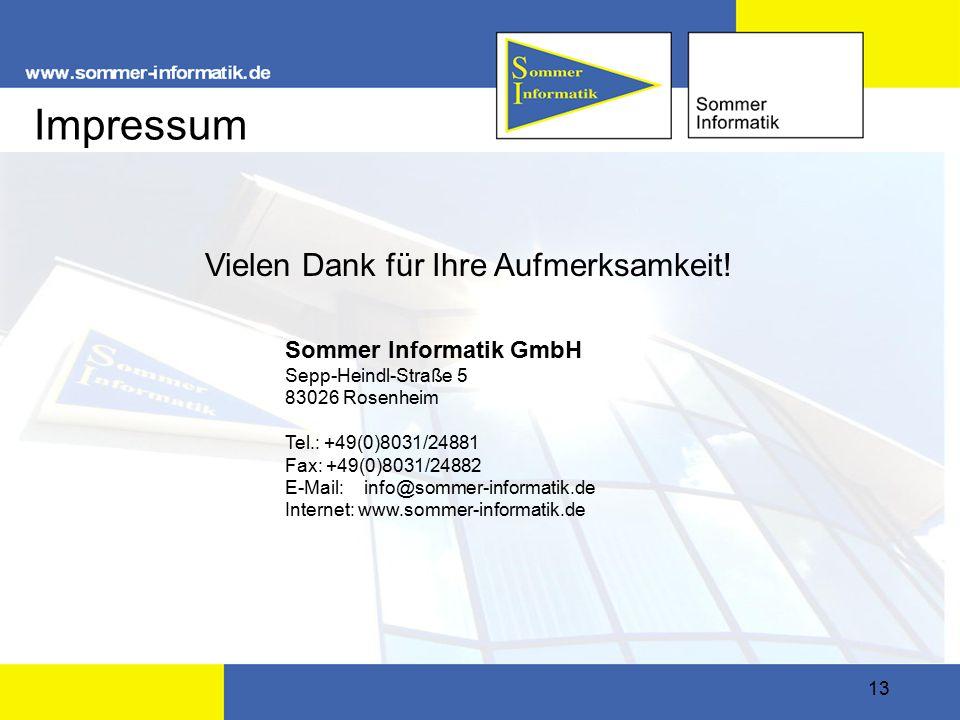13 Sommer Informatik GmbH Sepp-Heindl-Straße 5 83026 Rosenheim Tel.: +49(0)8031/24881 Fax: +49(0)8031/24882 E-Mail: info@sommer-informatik.de Internet: www.sommer-informatik.de Vielen Dank für Ihre Aufmerksamkeit.