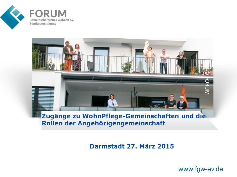 Zugänge zu WohnPflege-Gemeinschaften und die Rollen der Angehörigengemeinschaft www.fgw-ev.de 1 © FORUM Darmstadt 27.