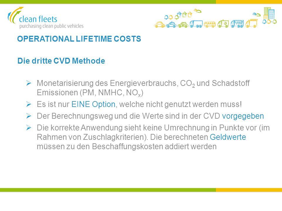 OPERATIONAL LIFETIME COSTS Die dritte CVD Methode  Monetarisierung des Energieverbrauchs, CO 2 und Schadstoff Emissionen (PM, NMHC, NO x )  Es ist nur EINE Option, welche nicht genutzt werden muss.