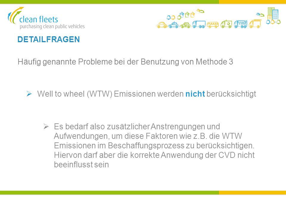 DETAILFRAGEN Häufig genannte Probleme bei der Benutzung von Methode 3  Well to wheel (WTW) Emissionen werden nicht berücksichtigt  Es bedarf also zusätzlicher Anstrengungen und Aufwendungen, um diese Faktoren wie z.B.