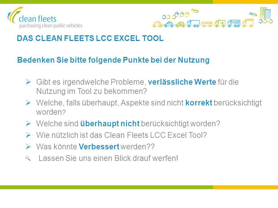 DAS CLEAN FLEETS LCC EXCEL TOOL Bedenken Sie bitte folgende Punkte bei der Nutzung  Gibt es irgendwelche Probleme, verlässliche Werte für die Nutzung im Tool zu bekommen.