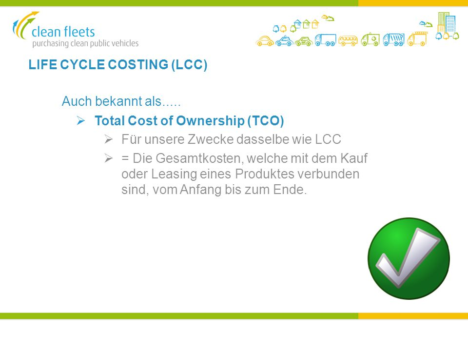 LIFE CYCLE COSTING (LCC) Auch bekannt als.....