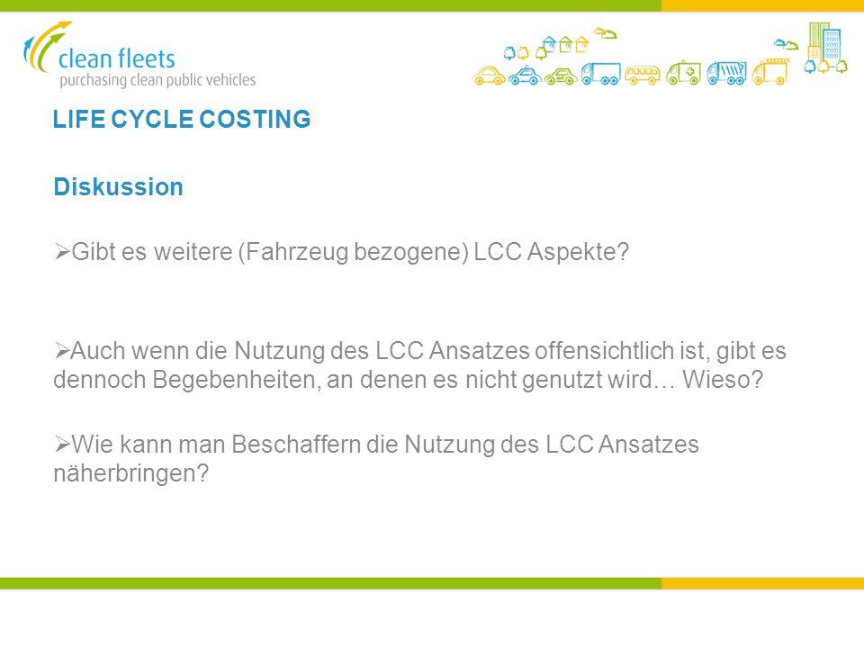 LIFE CYCLE COSTING Diskussion  Gibt es weitere (Fahrzeug bezogene) LCC Aspekte.