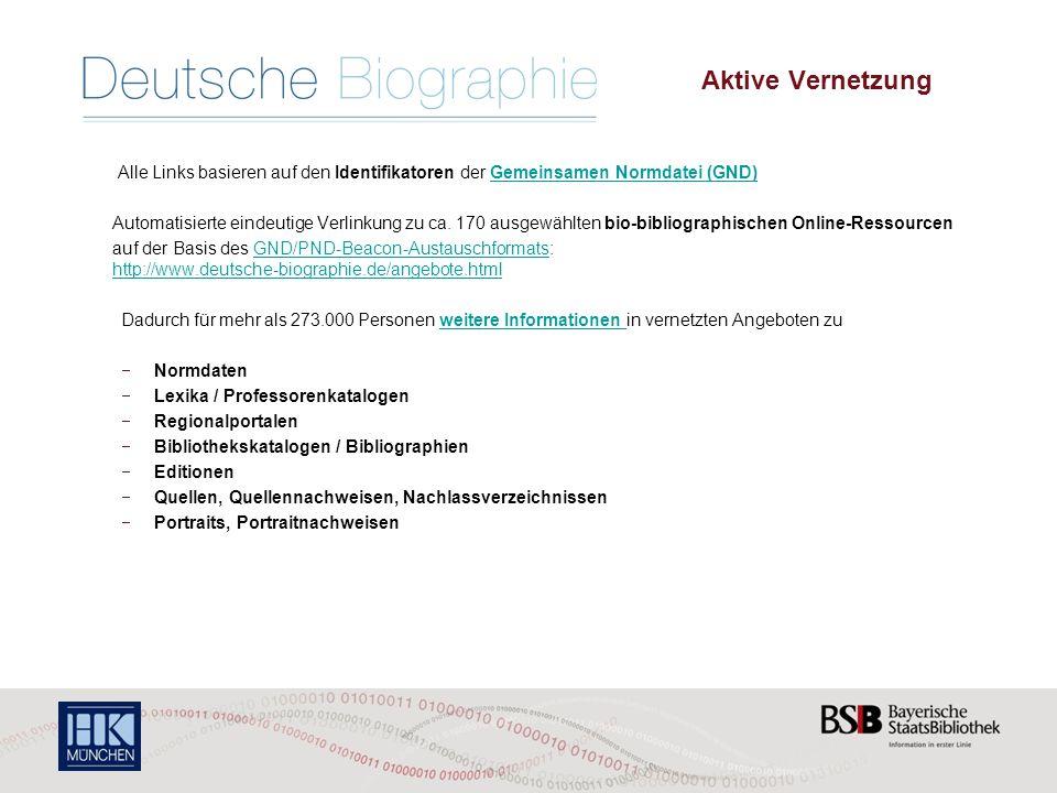 Die Deutsche Biographie – Aktive Vernetzung Alle Links basieren auf den Identifikatoren der Gemeinsamen Normdatei (GND)Gemeinsamen Normdatei (GND) Automatisierte eindeutige Verlinkung zu ca.
