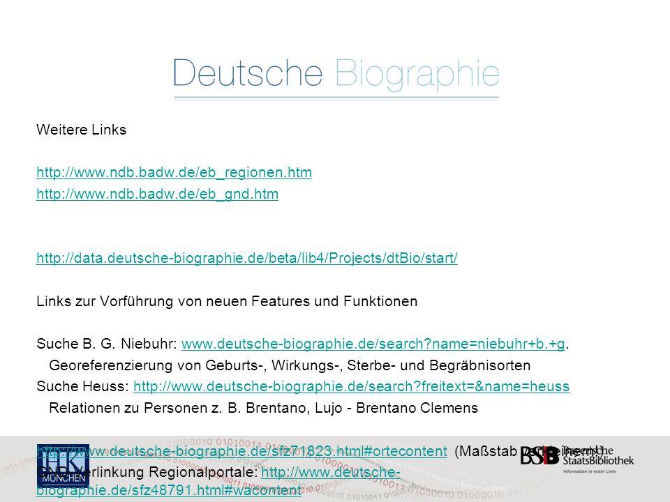 Weitere Links http://www.ndb.badw.de/eb_regionen.htm http://www.ndb.badw.de/eb_gnd.htm http://data.deutsche-biographie.de/beta/lib4/Projects/dtBio/start/ Links zur Vorführung von neuen Features und Funktionen Suche B.