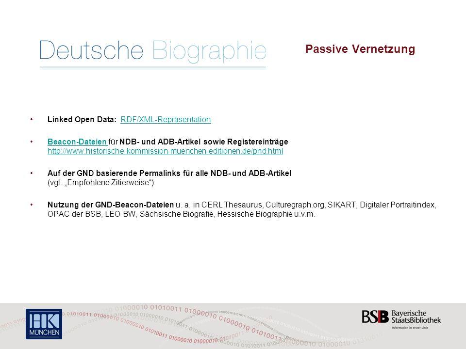 Die Deutsche Biographie – Passive Vernetzung Linked Open Data: RDF/XML-RepräsentationRDF/XML-Repräsentation Beacon-Dateien für NDB- und ADB-Artikel sowie Registereinträge http://www.historische-kommission-muenchen-editionen.de/pnd.htmlBeacon-Dateien http://www.historische-kommission-muenchen-editionen.de/pnd.html Auf der GND basierende Permalinks für alle NDB- und ADB-Artikel (vgl.