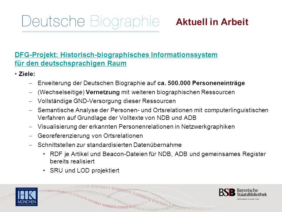 Aktuell in Arbeit DFG-Projekt: Historisch-biographisches Informationssystem für den deutschsprachigen Raum Ziele:  Erweiterung der Deutschen Biographie auf ca.