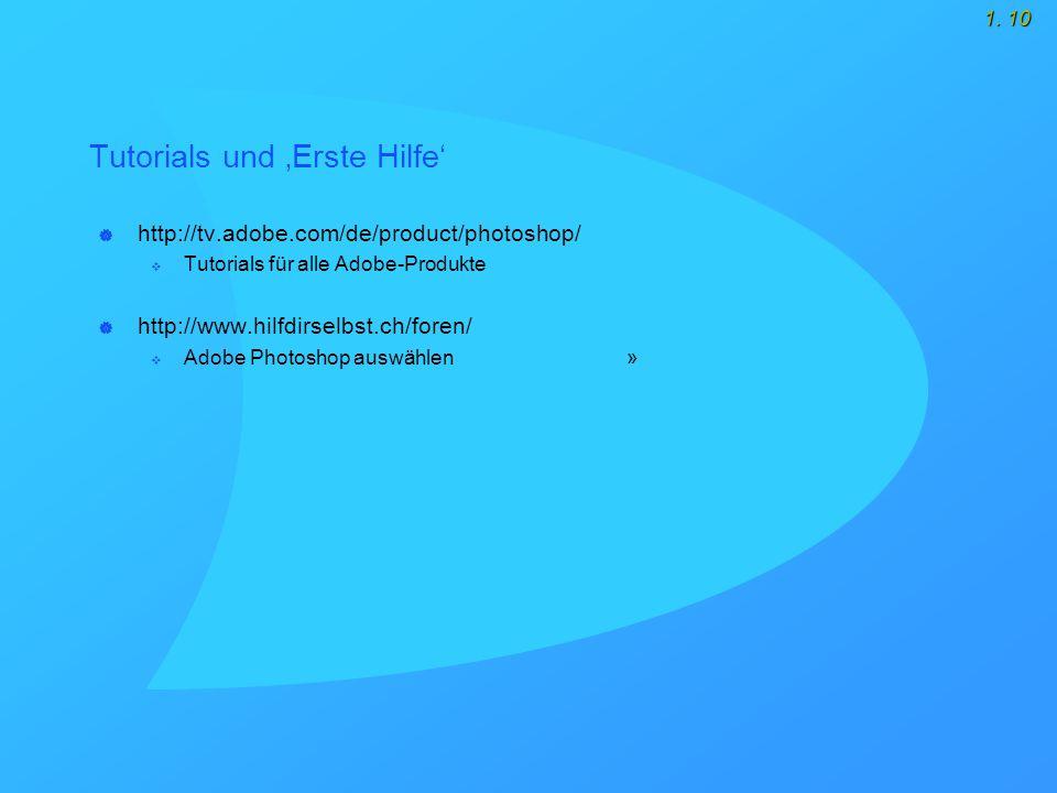 1. 10 Tutorials und 'Erste Hilfe'  http://tv.adobe.com/de/product/photoshop/  Tutorials für alle Adobe-Produkte  http://www.hilfdirselbst.ch/foren/