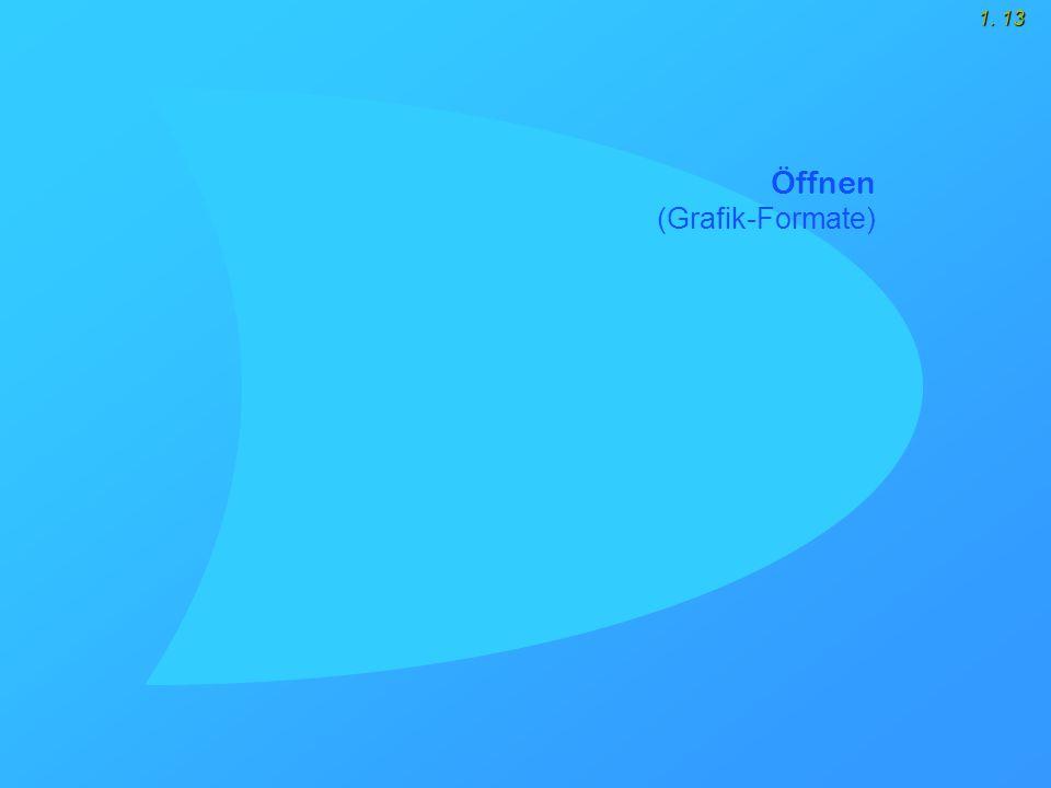 1. 13 Öffnen (Grafik-Formate)