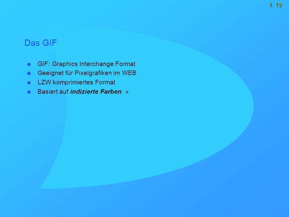 1. 19 Das GIF  GIF: Graphics Interchange Format  Geeignet für Pixelgrafiken im WEB  LZW komprimiertes Format  Basiert auf indizierte Farben »