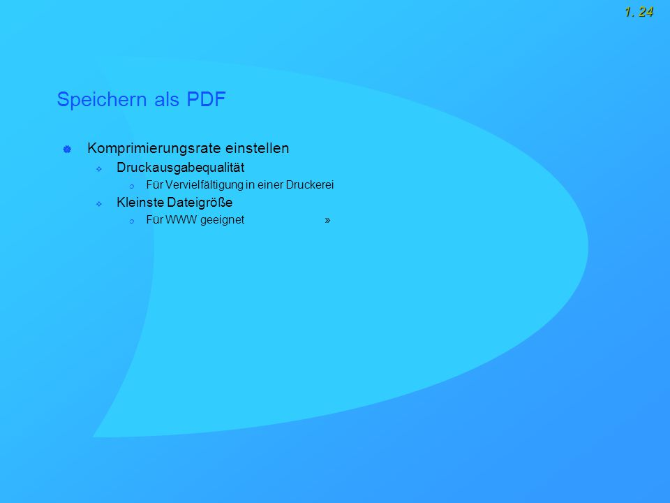 1. 24 Speichern als PDF  Komprimierungsrate einstellen  Druckausgabequalität  Für Vervielfältigung in einer Druckerei  Kleinste Dateigröße  Für W