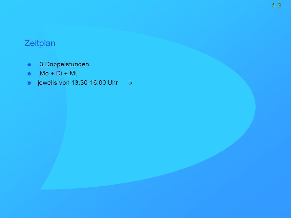 1. 3 Zeitplan  3 Doppelstunden  Mo + Di + Mi  jeweils von 13.30-16.00 Uhr »