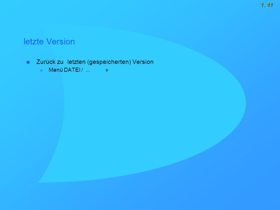 1. 41 letzte Version  Zurück zu letzten (gespeicherten) Version  Menü DATEI /... »